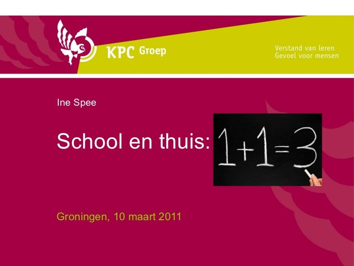 School en thuis: Groningen, 10 maart 2011 Ine Spee