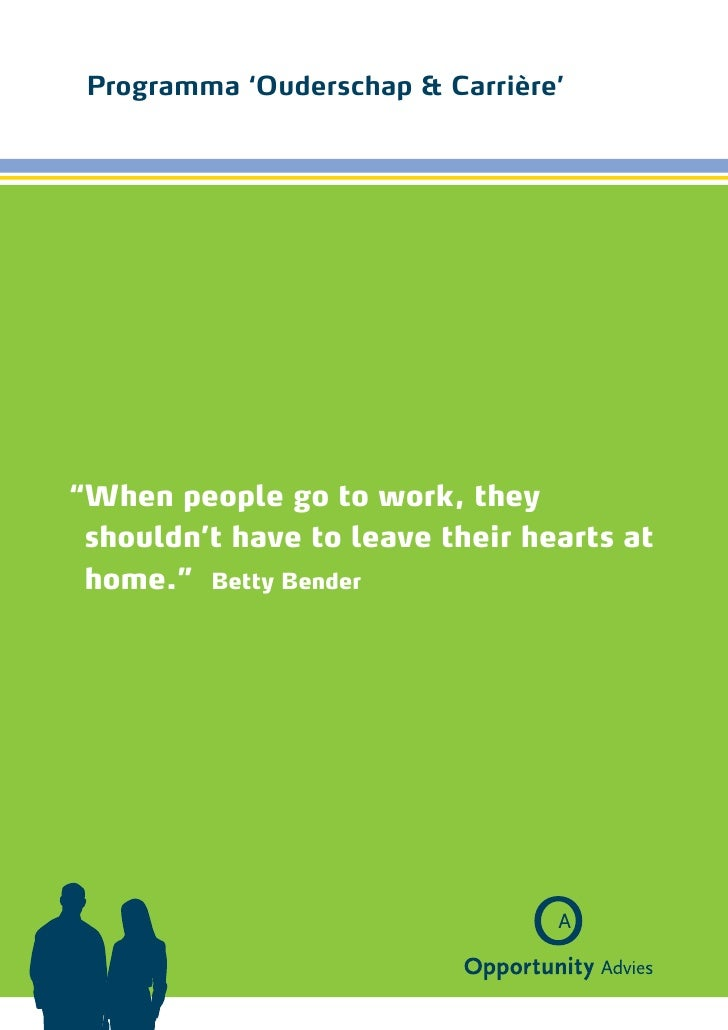 "Programma 'Ouderschap & Carrière'"" hen people go to work, they W shouldn't have to leave their hearts at home."" Betty Bender"