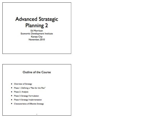 Advanced Strategic Planning 2  Ed Morrison Economic Development Institute Kansas City November:  20 I0  Outline of the Cou...