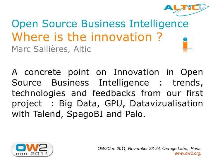 Open Source Business IntelligenceWhere is the innovation ?Marc Sallières, AlticA concrete point on Innovation in OpenSourc...