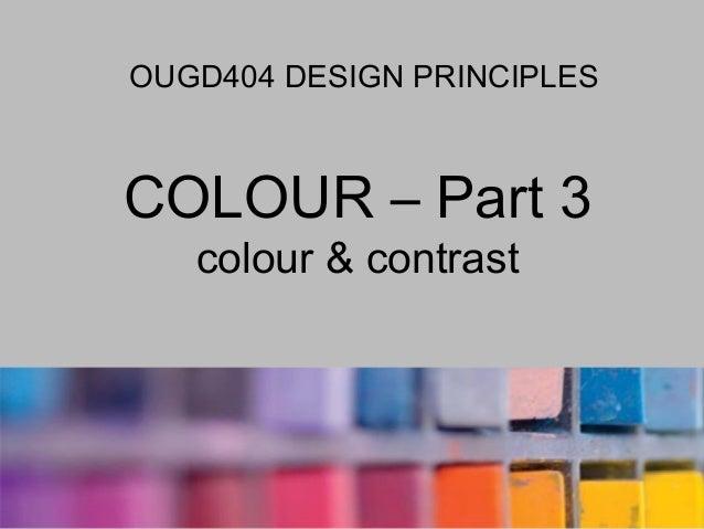 OUGD404 DESIGN PRINCIPLESCOLOUR – Part 3   colour & contrast