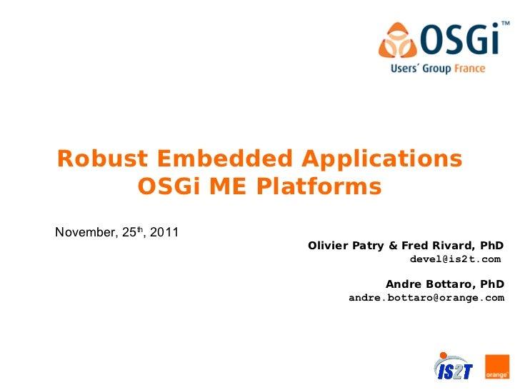 Robust Embedded Applications     OSGi ME PlatformsNovember, 25th, 2011                       Olivier Patry & Fred Rivard, ...
