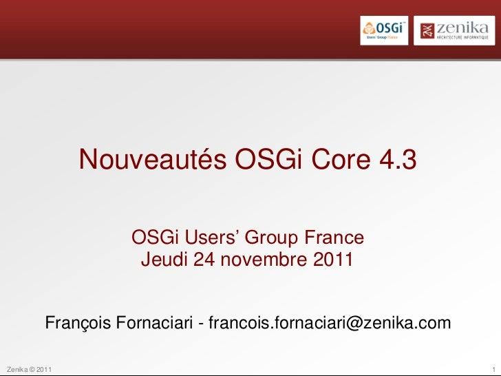 Nouveautés OSGi Core 4.3                     OSGi Users' Group France                      Jeudi 24 novembre 2011         ...