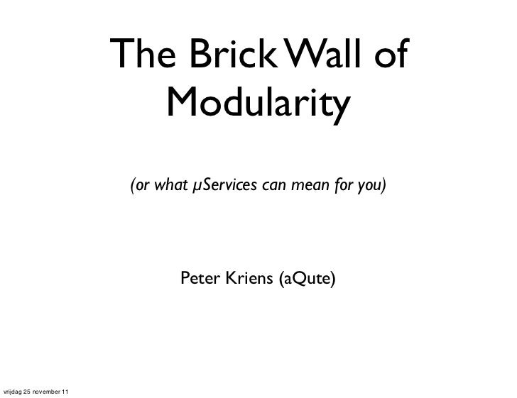 The Brick Wall of                           Modularity                          (or what µServices can mean for you)      ...