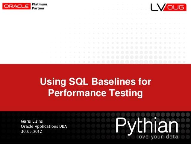 OUG Harmony 2012 -  Using SQL Plan Baselines for Performance Testing