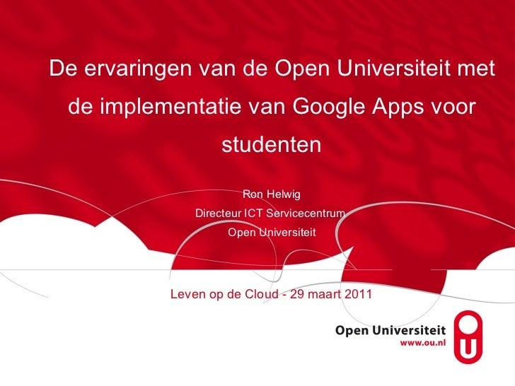 De ervaringen van de Open Universiteit met de implementatie van Google Apps voor studenten Ron Helwig Directeur ICT Servic...