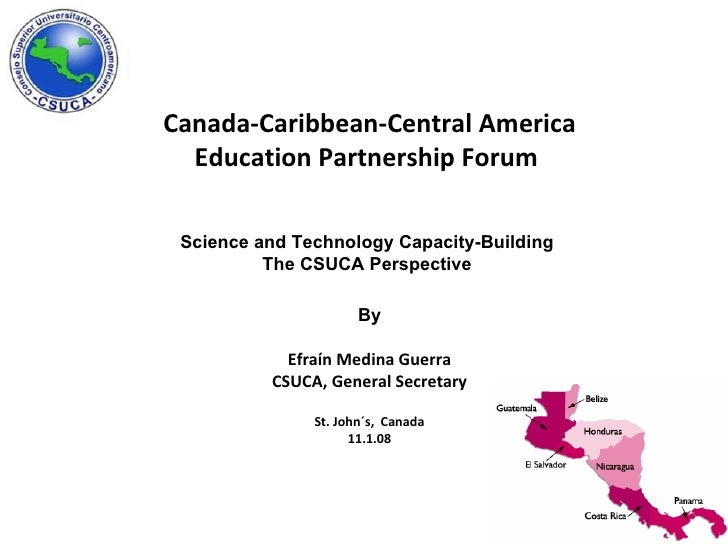 Canada-Caribbean-Central America Education Partnership Forum   Science and Technology Capacity-Building  The CSUCA Perspec...