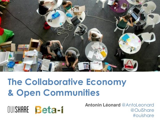 The Collaborative Economy & Open Communities Antonin Léonard @AntoLeonard @OuiShare #ouishare