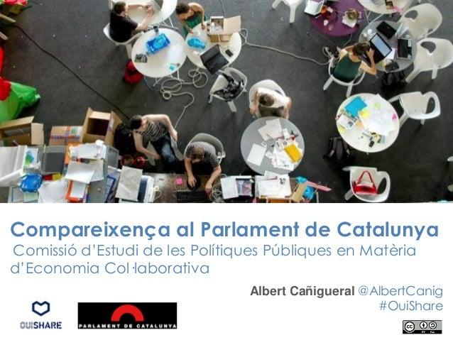 Compareixença al Parlament de Catalunya Comissió d'Estudi de les Polítiques Públiques en Matèria d'Economia Col·laborativa...