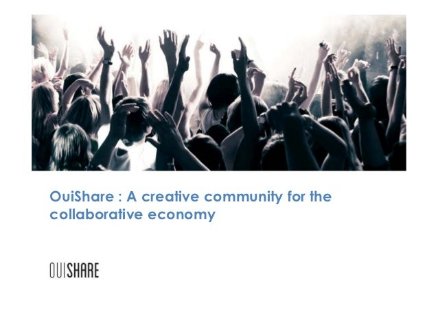 OuiShare : A creative community for thecollaborative economy