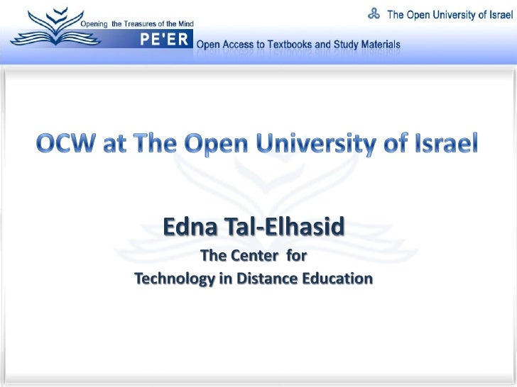 The Open University of Israel (OUI) • Established 1974, based on the OU-UK model • Open admission, Distance learning (ODL)...
