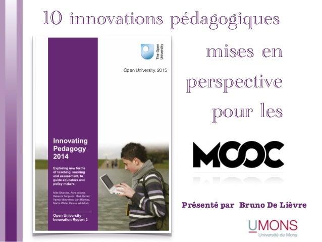 Bruno De Lièvre 10 innovations pédagogiques mises en perspective pour les Open University, 2015 Présenté par