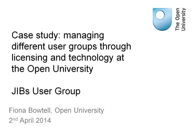 Fiona Bowtell. Open University - Managing different user groups through licensing and technology