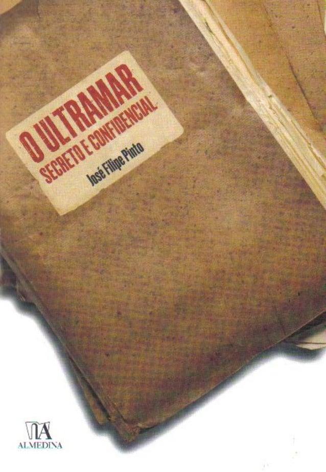 O ultramar   secreto e confidencial - josé filipe pinto - almedina