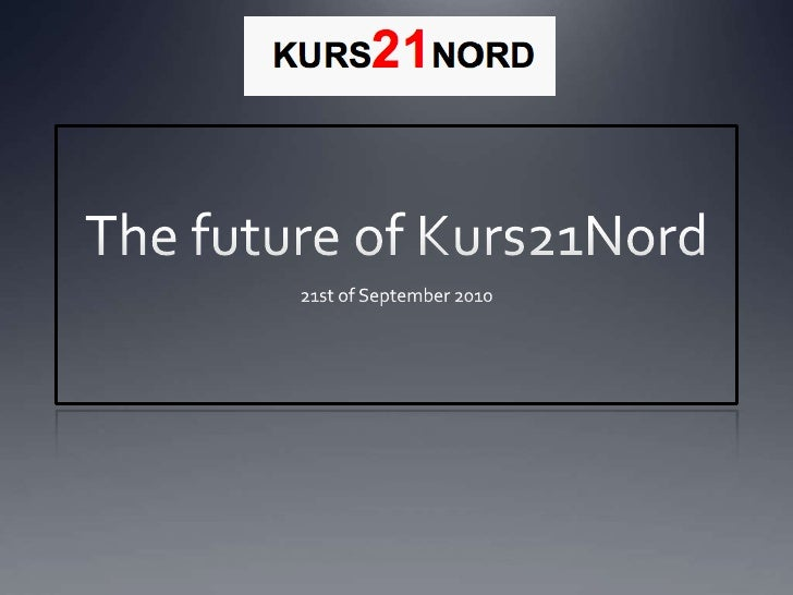 The future of Kurs21Nord<br />21st of September 2010<br />