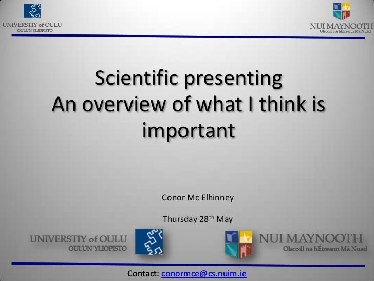 Scientific presenting<br />An overview of what I think is important<br />Conor Mc Elhinney<br />Thursday 28th May<br />Con...