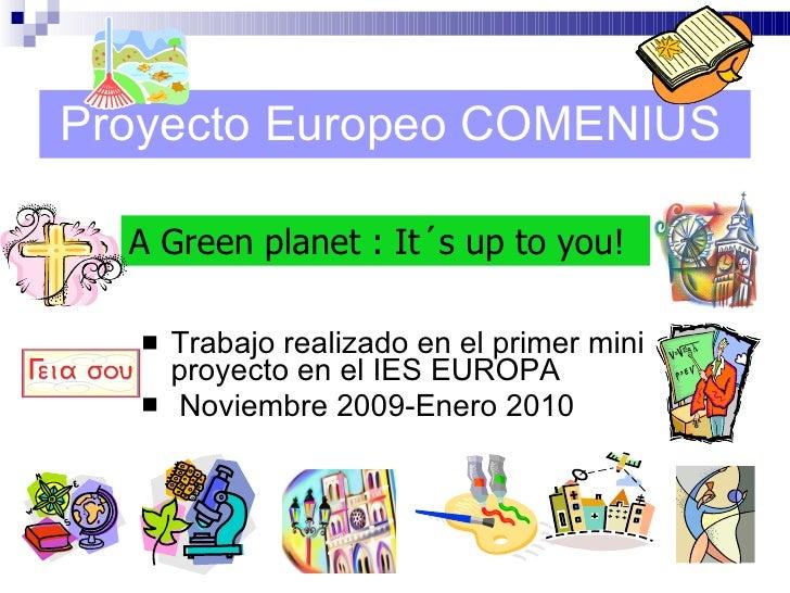 Proyecto Europeo COMENIUS <ul><li>Trabajo realizado en el primer mini proyecto en el IES EUROPA </li></ul><ul><li>Noviembr...