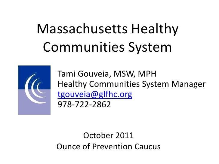 Massachusetts HealthyCommunities System   Tami Gouveia, MSW, MPH   Healthy Communities System Manager   tgouveia@glfhc.org...