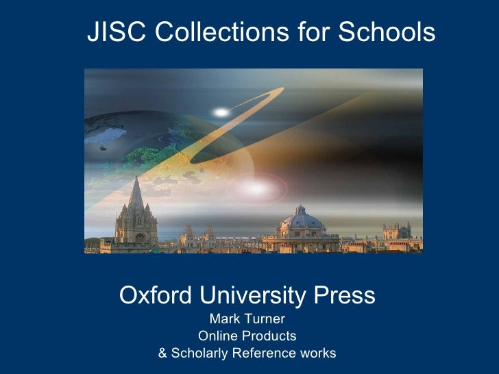 Oxford University Press Mark Turner Online Products & Scholarly Reference works JISC Collections for Schools