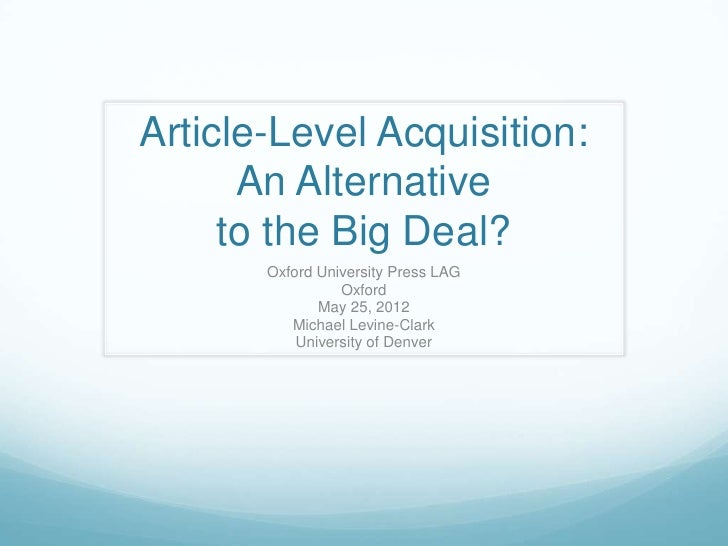 Article-Level Acquisition:      An Alternative     to the Big Deal?       Oxford University Press LAG                 Oxfo...