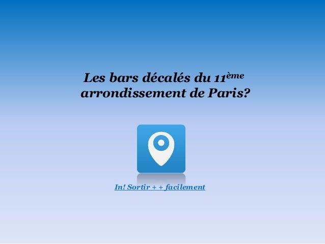 In! Sortir + + facilement Les bars décalés du 11ème arrondissement de Paris?