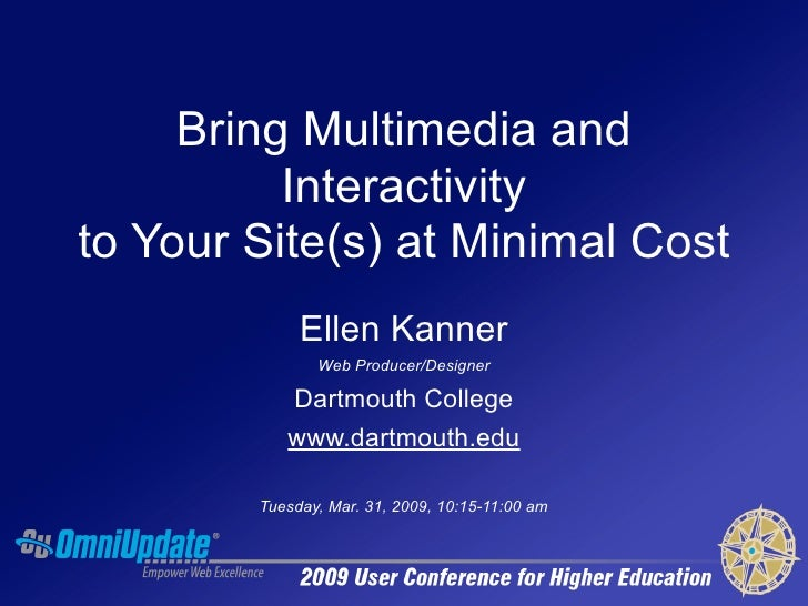 Bring Multimedia and           Interactivity to Your Site(s) at Minimal Cost              Ellen Kanner                Web ...