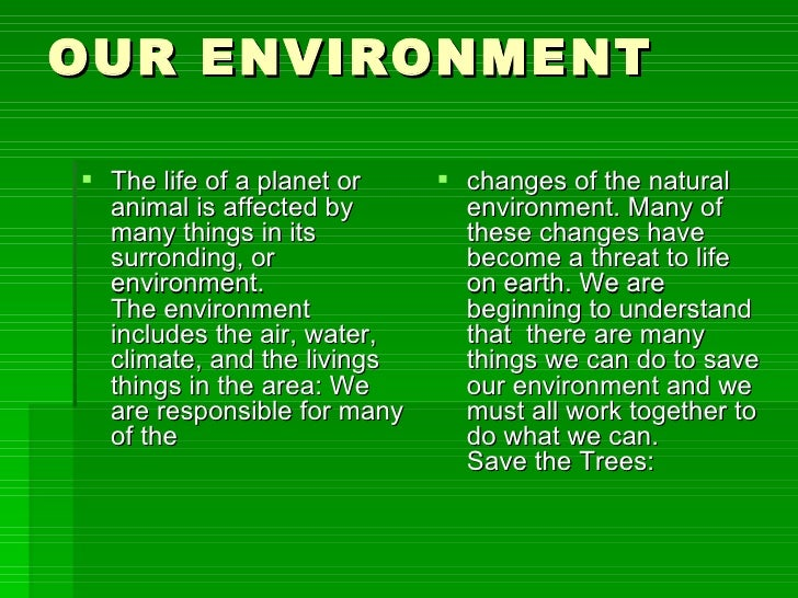 OUR ENVIRONMENT <ul><li>The life of a planet or animal is affected by many things in its surronding, or environment. The e...
