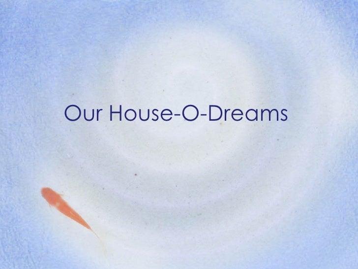 Our House-O-Dreams