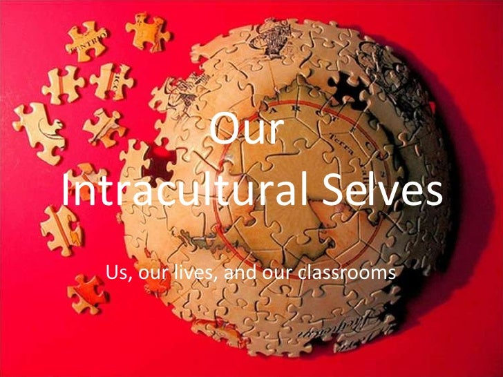 Our  Intracultural Selves Us, our lives, and our classrooms