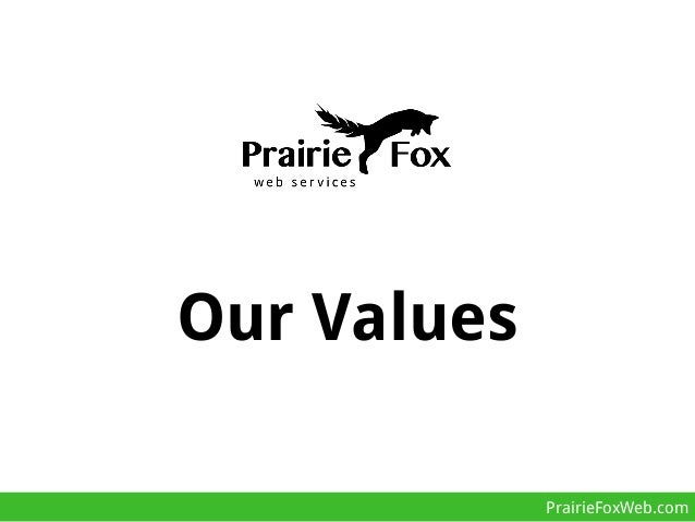 Our values - Prairie Fox Web