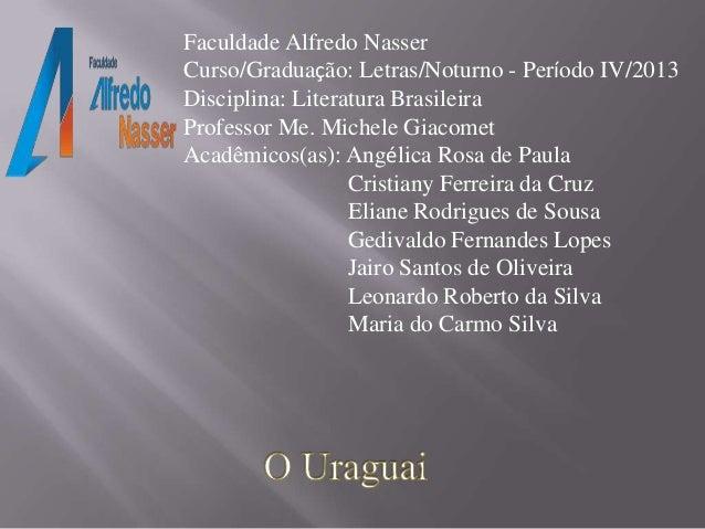 Faculdade Alfredo Nasser Curso/Graduação: Letras/Noturno - Período IV/2013 Disciplina: Literatura Brasileira Professor Me....