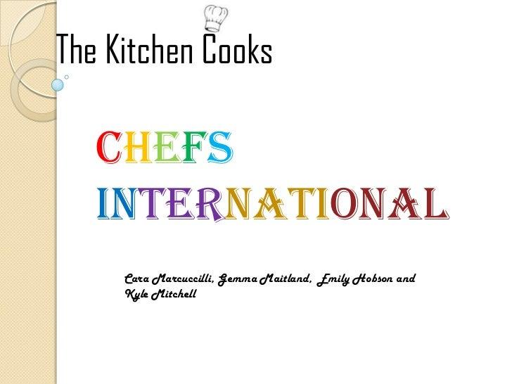 The Kitchen Cooks   CHEFS   INTERNATIONAL     Cara Marcuccilli, Gemma Maitland, Emily Hobson and     Kyle Mitchell