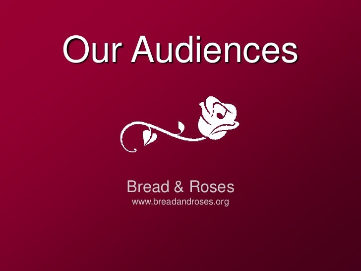 Our Audiences   Bread & Roses   www.breadandroses.org