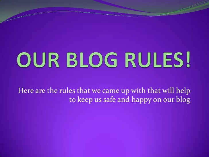 OUR BLOG RULES!<br />Here are the rules that we came up with that will help to keep us safe and happy on our blog<br />