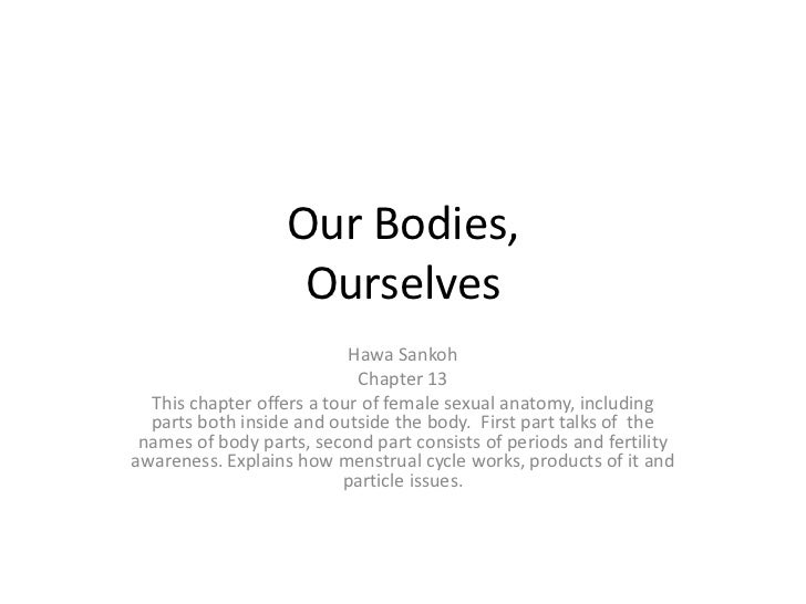 Our Bodies,Ourselves<br />Hawa Sankoh<br />Chapter 13<br />This chapter offers a tour of female sexual anatomy, including ...