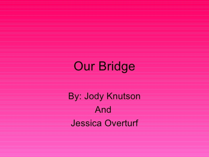 Our Bridge By: Jody Knutson And  Jessica Overturf