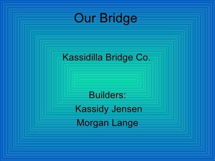 Our Bridge Builders: Kassidy Jensen Morgan Lange Kassidilla Bridge Co.