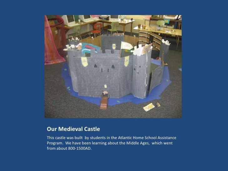 Our Medieval Castle<br />This castle was built  by students in the Atlantic Home School Assistance Program.  We have been ...