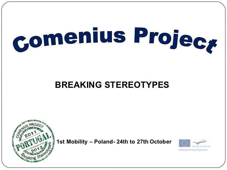 Comenius Project   1st Mobility – Poland- 24th to 27th   October BREAKING STEREOTYPES