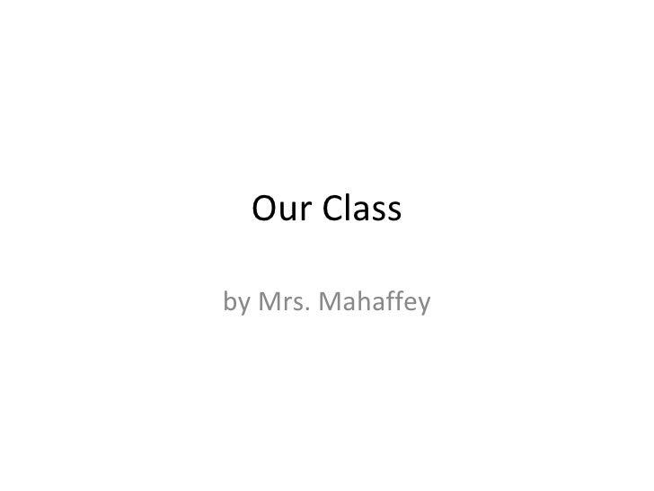 Our Class by Mrs. Mahaffey