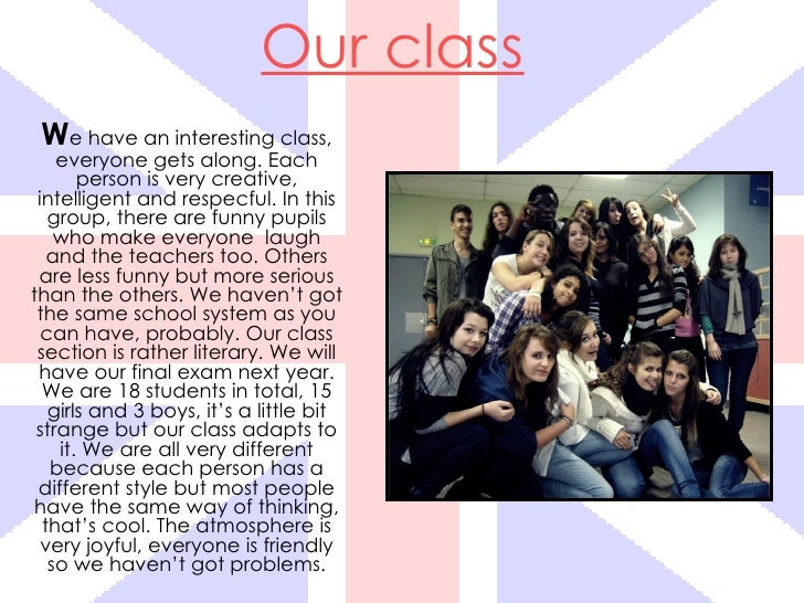 Our class We have an interesting class,    everyone gets along. Each       person is very creative, intelligent and respec...