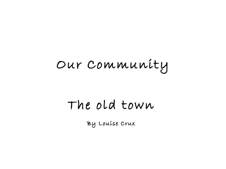 Our Community   The old town   By Louise Crux