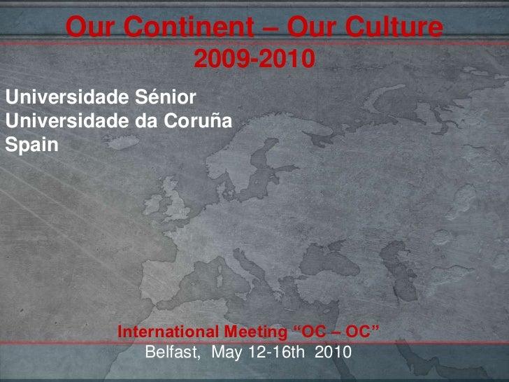 Our Continent – Our Culture2009-2010<br />Universidade Sénior<br />Universidade da CoruñaSpain<br />International Meeting ...