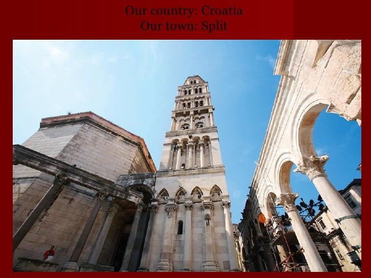 Our country: Croatia  Our town: Split
