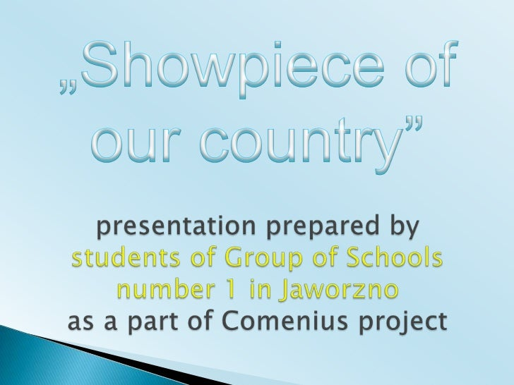 """""""Showpiece of our country""""<br />presentationprepared bystudents of Group of Schoolsnumber 1 in Jaworznoas a part of Comeni..."""