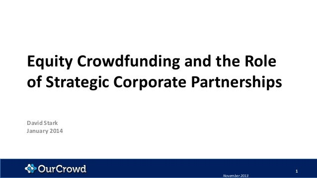 Equity Crowdfunding and the Role of Strategic Corporate Partnerships David Stark January 2014  1 November 2013