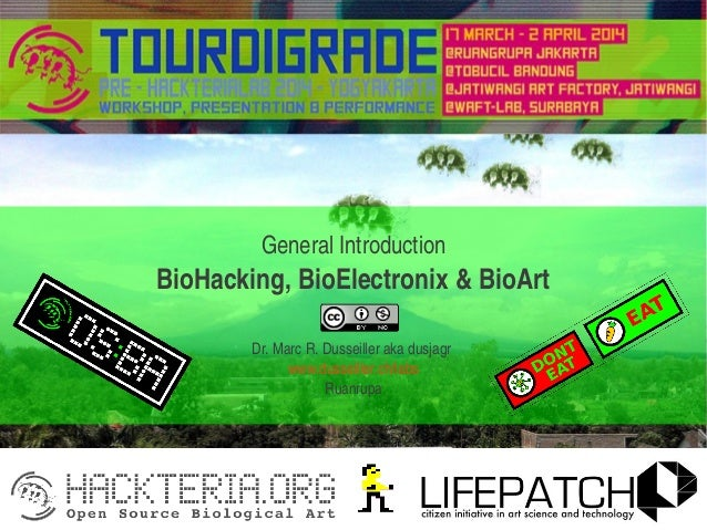 GeneralIntroduction BioHacking,BioElectronix&BioArt Dr.MarcR.Dusseillerakadusjagr www.dusseiller.ch/labs Ruanrupa