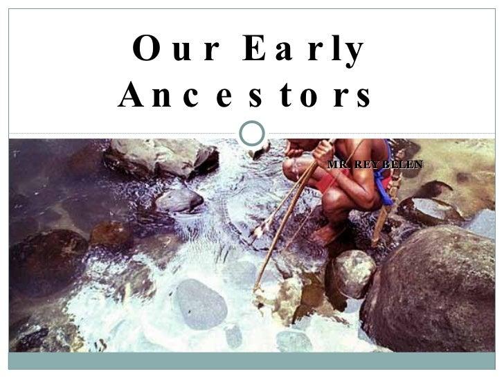 MR. REY BELEN Our Early Ancestors