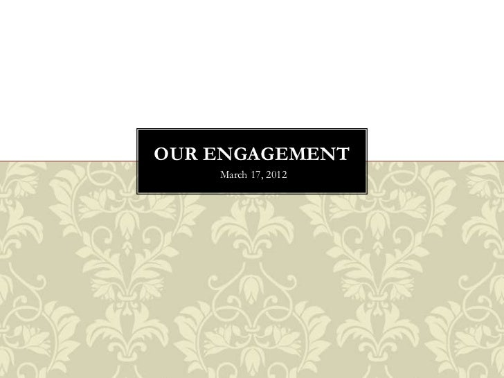 OUR ENGAGEMENT    March 17, 2012