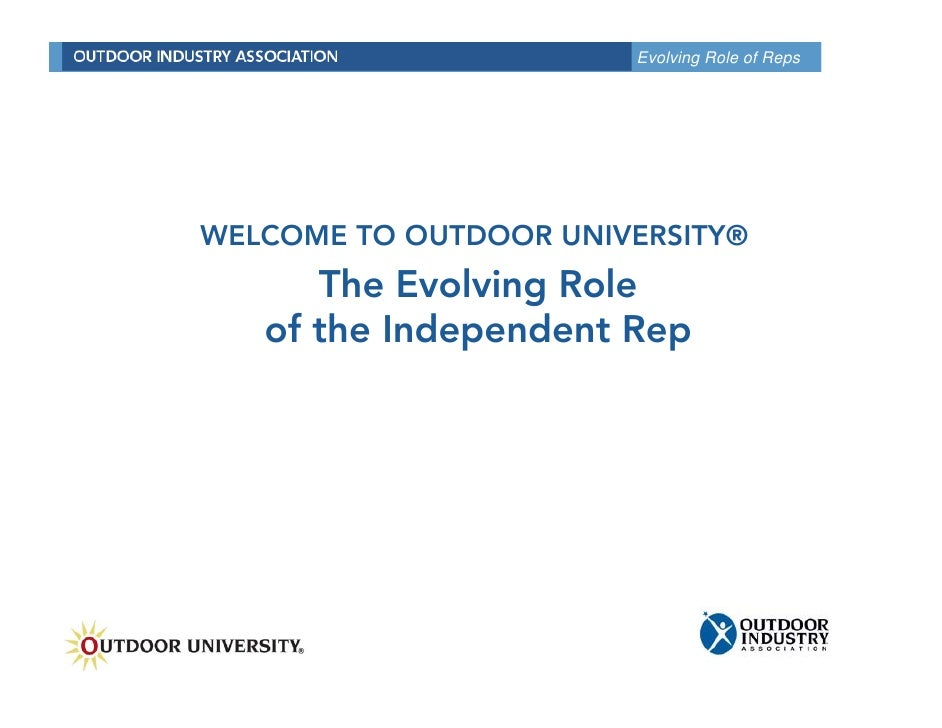 Evolving Role of Reps     WELCOME TO OUTDOOR UNIVERSITY®       The Evolving Role    of the I d     f h Independent R      ...